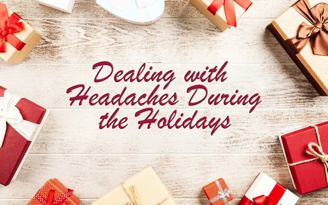 Tension Headaches: 6 Ways to Deal with Head Pain During the Stressful Winter Holidays